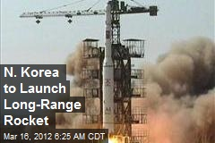 N. Korea to Launch Long-Range Rocket