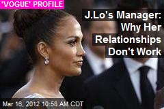 J.Lo's Manager: Why Her Relationships Don't Work