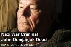Nazi War Criminal John Demjanjuk Dead
