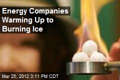 Energy Companies Warming Up to Burning Ice