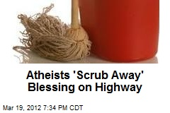 Atheists 'Scrub Away' Blessing on Highway