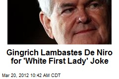 Gingrich Lambastes De Niro for 'White First Lady' Joke