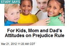 For Kids, Mom and Dad's Attitudes on Prejudice Rule