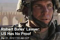 Robert Bales' Lawyer: US Has No Proof