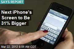 Next iPhone's Screen to Be 31% Bigger