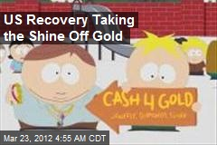 US Recovery Taking the Shine Off Gold