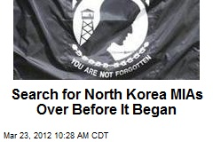 Search for North Korea MIAs Over Before It Began