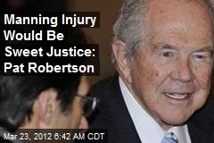 Manning Injury Would Be Sweet Justice: Pat Robertson