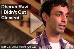 Dharun Ravi: I Didn't Out Clementi