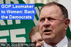 GOP Lawmaker to Women: Back the Democrats
