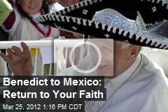 Benedict to Mexico: Return to Your Faith