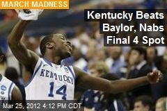 Kentucky Beats Baylor, Nabs Final 4 Spot
