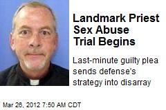 Landmark Priest Sex Abuse Trial Begins