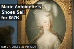 Marie Antoinette's Shoes Sell for $57K