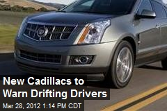 New Cadillacs to Warn Drifting Drivers