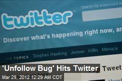 'Unfollow Bug' Hits Twitter