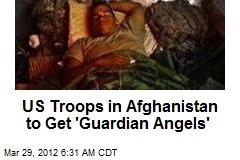 US Troops in Afghanistan to Get 'Guardian Angels'