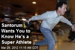 Santorum Wants You to Know He's a Super Athlete