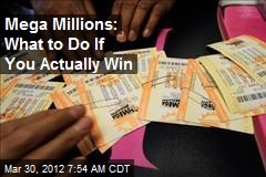 Mega Millions: What to Do If You Actually Win