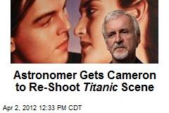 Astronomer Gets Cameron to Re-Shoot Titanic Scene