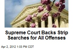Supreme Court Backs Strip Searches for All Offenses