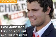 Levi Johnston Having 2nd Kid