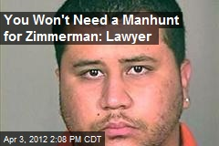You Won't Need a Manhunt for Zimmerman: Lawyer