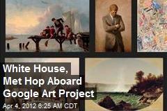 White House, Met Hop Aboard Google Art Project