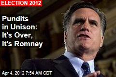 Pundits in Unison: It's Over, It's Romney