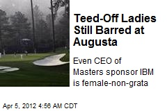 Teed-Off Women Still Barred at Augusta