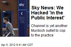 Sky News: We Hacked 'in the Public Interest'