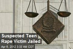 Suspected Teenage Rape Victim Jailed