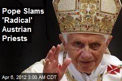 Pope Slams 'Radical' Austrian Priests