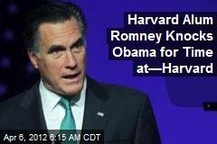 Harvard Alum Romney Knocks Obama for Time at—Harvard