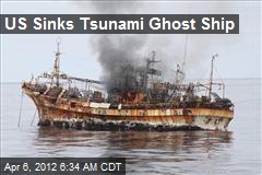 US Sinks Tsunami Ghost Ship