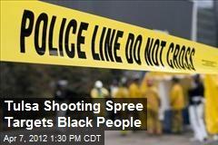 Tulsa Shooting Spree Targets Black People