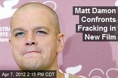 Matt Damon to Star in Film Against Fracking