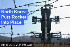 North Korea Puts Rocket Into Place