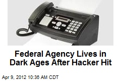 Federal Agency Lives in Dark Ages After Hacker Hit