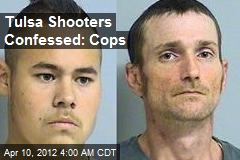 Tulsa Shooters Confessed: Cops