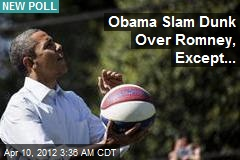 Poll: Obama Slam Dunk Over Romney, Except in Budget, Economy