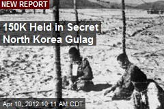 150K Held in Secret North Korea Gulag