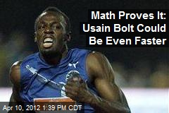 Math Proves It: Usain Bolt Could Be Even Faster
