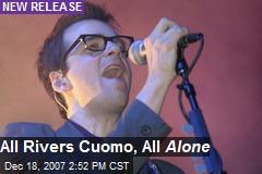 All Rivers Cuomo, All Alone