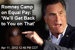 Romney Camp on Equal Pay: 'We'll Get Back to You on That'