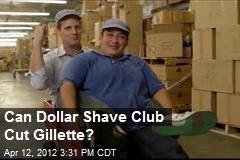 Can Dollar Shave Club Cut Gillette?
