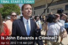 Is John Edwards a Criminal?