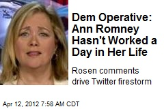 Dem Operative: Ann Romney Hasn't Worked a Day in Her Life