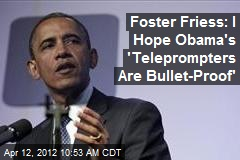 Foster Friess: I Hope Obama's 'Teleprompters Are Bullet-Proof'