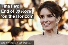 Tina Fey: End of 30 Rock 'on the Horizon'